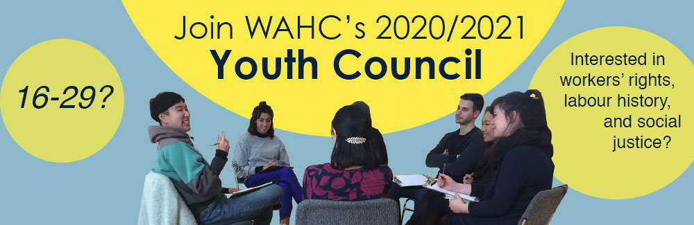 A group of seven people are seated in chairs in a circle facing each other. Text in three yellow floating circles that reads: Join WAHC's Youth Council 2020/2021. 16-29? Interested in workers' rights, labour history and social justice?