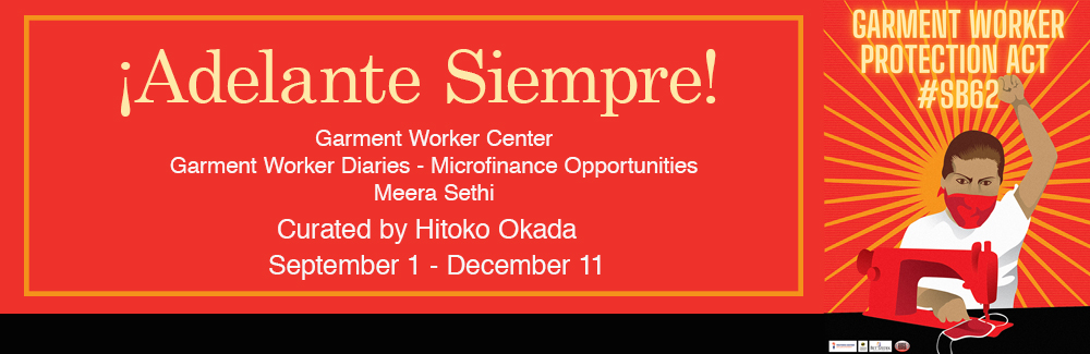 A graphic of a garment worker sits at a sewing machine with their left fist raised. The background is red, with text that says: Adelante Siempre! Garment Worker Center Garment Worker Diaries- Microfinance Opportunities Meera Sethi, Curated by Hitoko Okada, September 1- December 11